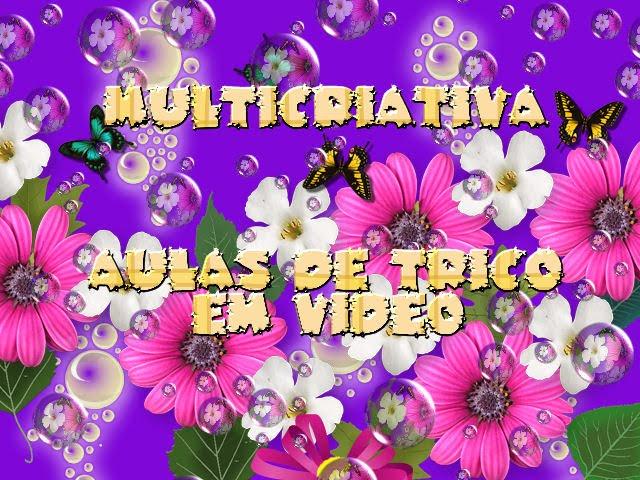 MULTICRIATIVA - AULAS DE TRICÔ EM VIDEO