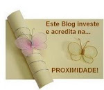 This blog invests and believes the PROXIMITY: nearness in space, time & relationships (Portuguese)