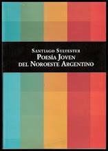 Santiago Sylvester: Poesía Joven del Noroeste Argentino (FNA, 2008)