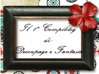 il mio primo compliblog di... Decoupage e Fantasia