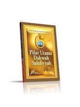 PILAR UTAMA DAKWAH SALAFIYYAH