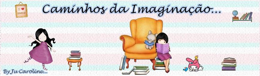 """""""Caminhos da Imaginação!"""""""