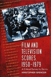 Film and Television Scores, 1950-1979: A Critical Survey by Genre by Kristopher Spencer