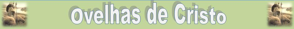 Ovelhas de Cristo - Estudo Bíblico, Ajuda Espiritual, Jesus Cristo.