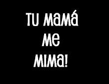 TU MAMÁ ME MIMA