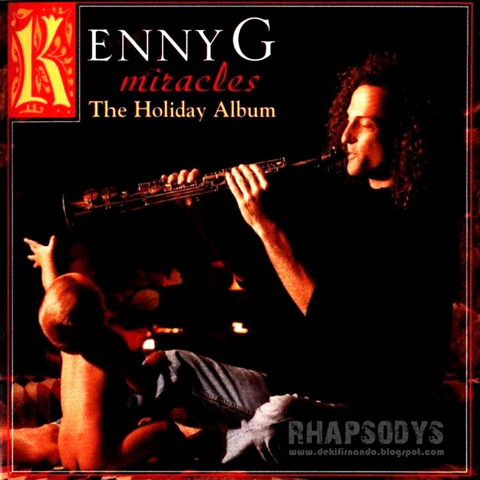 Rhapsody\'s Blog.......: Kenny G - Miracles The Holiday Album 1994 full