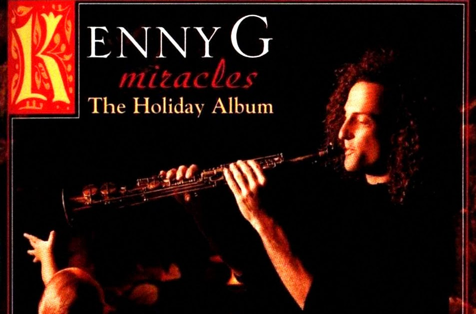 Rhapsody's Blog.......: Kenny G - Miracles The Holiday ...