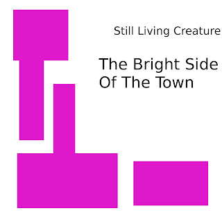 Still Living Creature - The Bright Side Of The Town (2009)