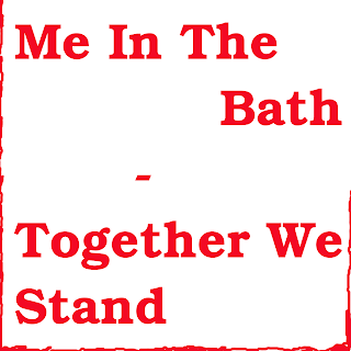 Me In The Bath - Together We Stand (2011)