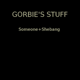 Gorbie's Stuff - Someone+Shebang (2008)
