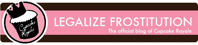 Legalize Frostitution - The official blog of Cupcake Royale