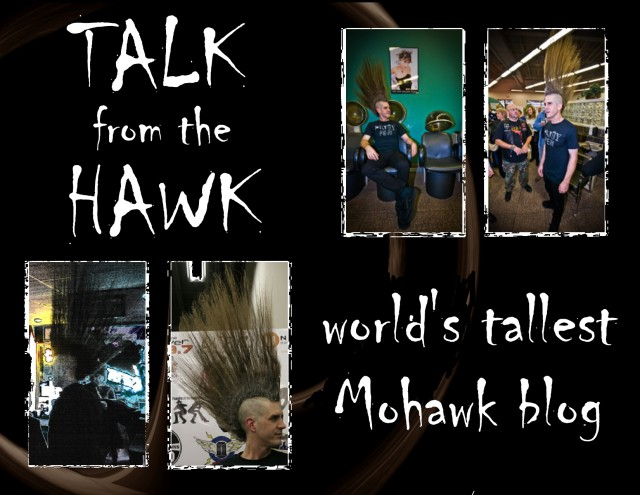 Talk from the Hawk: The World's Tallest Mohawk Blog