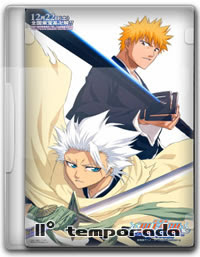 Bleach - 11ª Temporada  - Legendado [Completa]