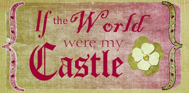 If the World were my Castle...