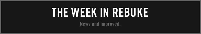 The Week In Rebuke