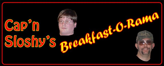 Cap'n Sloshy's Breakfast-O-Rama!