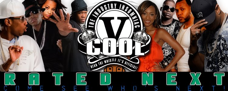 "Cool V's Rated Next  - The Official Blogsite of ""Cool V"" The Industry Insomniac!"
