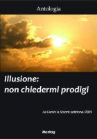 Illusione: non chiedermi prodigi (Edizioni Montag 2009)