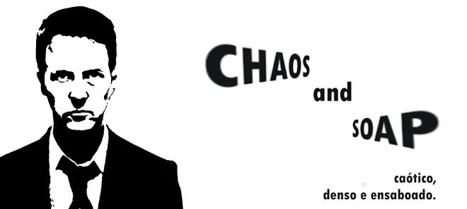 Sabão e caos, nada mais!