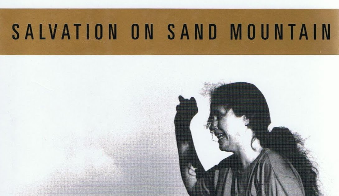 "salvation on sand mountain essays Nature in her essay ""serpent-handlers: when the sacrament comes to life   dennis covington, salvation on sand mountain: snake-handling and."