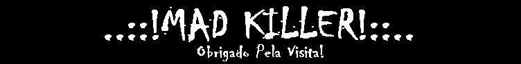 ..::!Mad Killer!::.. Matando as suas necessidades em computação.