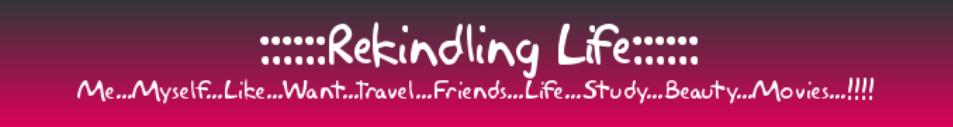 :::::Rekindling Life:::::