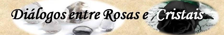 Diálogos entre Rosas e Cristais