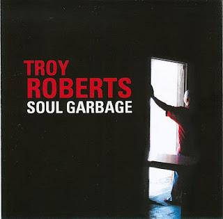 Troy Roberts Soul Garbage