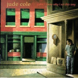 Jude Cole - I Don't  Know Why I Act This Way