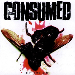 Consumed - Hit For Six