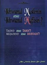 Ikhwanul Muslimin Atau Ikhwanul Muflisin? Tajdid Atau Tabdi'? Mujaddid Atau Mubtadi'?