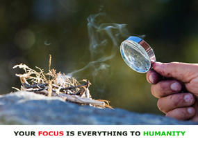 Your Focus is Everything to Humanity
