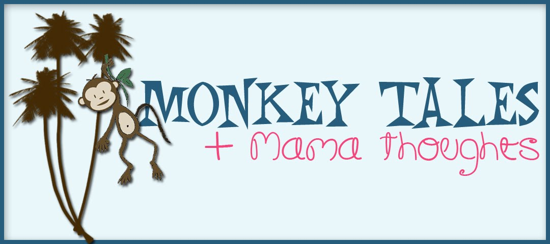 Monkey Tales &amp; Mama Thoughts