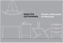 CURADURÌA: Objetos Cotidianos. Diseño y fabricación en Venezuela