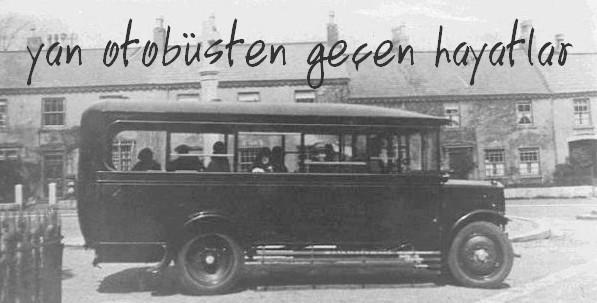 yan otobüsten geçen hayatlar