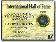 "Pada tahun 1997, Cellfood menerima ""Advanced Technology Award"" oleh International Hall of Fame"