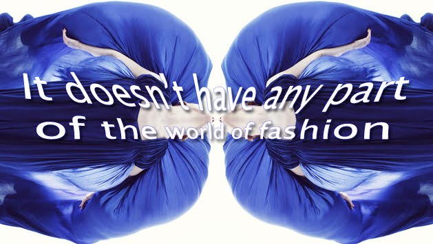 It doesn't have any part of the world of fashion