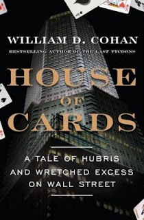 House of Cards: A Tale of Hubris and Wretched Excess on Wall Street by William D. Cohan
