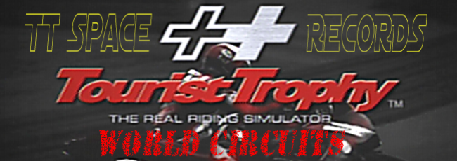 Tourist Trophy RECORDS - WORLD CIRCUITS
