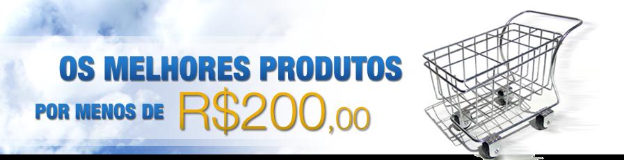 Os melhores produtos por menos de 200 reais!