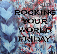 What&#39;s Rocking My World This Friday