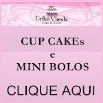 CUP CAKES e MINI BOLOS - Érika Varela Cake & Sweet