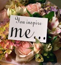 You inspire me...