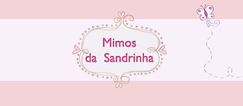 Mimos da Sandrinha