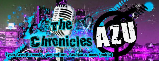The Chronicles of Azu (your favorite music, pop culture, fashion & news junkie)