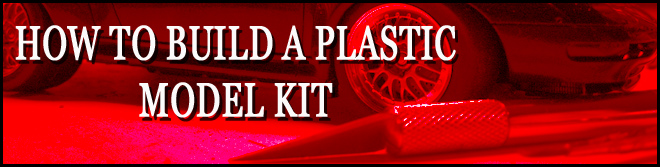 HOW TO BUILD A PLASTIC MODEL KIT