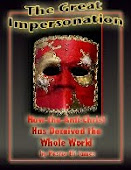 The GREAT IMPERSONATION -How The Anti-Christ Has Deceived The Whole World  -by Bro. Eli James