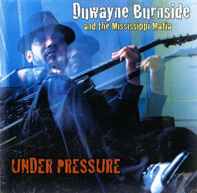 http://3.bp.blogspot.com/_piV2Oe9rFT8/SXMtugBrOAI/AAAAAAAAB_U/L-MDjH-kGQc/s400/Duwayne_Burnside_%26_The_Mississippi_Mafia_-_Under_Pressure_%28Front%29.jpg