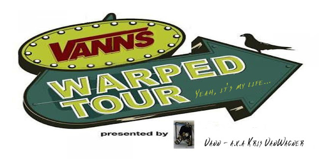 "Vann's ""Warped"" Tour - Yeah, it's my life..."