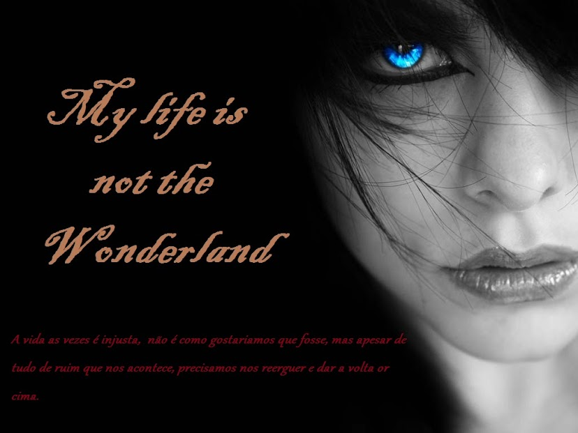 My life is not the wonderland
